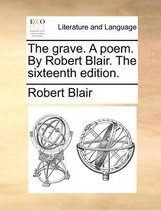 The Grave. a Poem. by Robert Blair. the Sixteenth Edition.