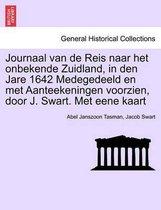 Journaal Van de Reis Naar Het Onbekende Zuidland, in Den Jare 1642 Medegedeeld En Met Aanteekeningen Voorzien, Door J. Swart. Met Eene Kaart