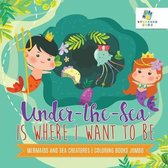 Under-the-Sea is Where I Want to Be - Mermaids and Sea Creatures - Coloring Books Jumbo
