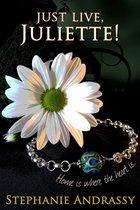 Just Live, Juliette! (Home Series #1)