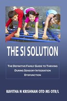 The SI Solution: The Defintive Family Guide in Thriving During Sensory Integration Dysfunction