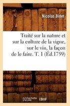 Traite sur la nature et sur la culture de la vigne, sur le vin, la facon de le faire. T. 1 (Ed.1759)