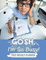 Gosh, I'm So Busy!