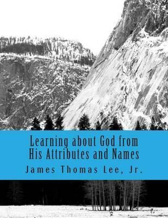 Boek cover Learning about God from His Attributes and Names van Mr James Thomas Lee Jr (Paperback)