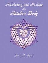 Awakening and Healing the Rainbow Body