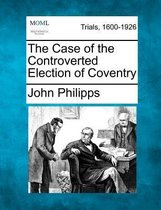 The Case of the Controverted Election of Coventry