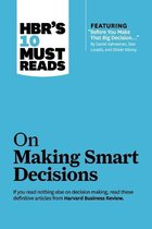 HBR's 10 Must Reads on Making Smart Decisions (with featured article ''Before You Make That Big Decision...'' by Daniel Kahneman, Dan Lovallo, and Olivier Sibony)