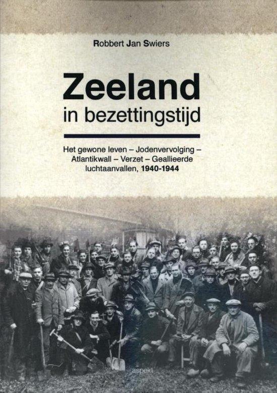Zeeland in bezettingstijd - Robbert Jan Swiers |