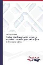 Sobre Combinaciones Lexicas y Espanol Como Lengua Extranjera