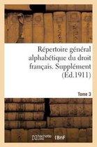 R�pertoire G�n�ral Alphab�tique Du Droit Fran�ais. Suppl�ment. T. 3