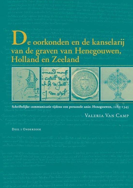 De oorkonden en de kanselarij van de graven van Henegouwen, Holland en Zeeland - Valeria Van Camp pdf epub