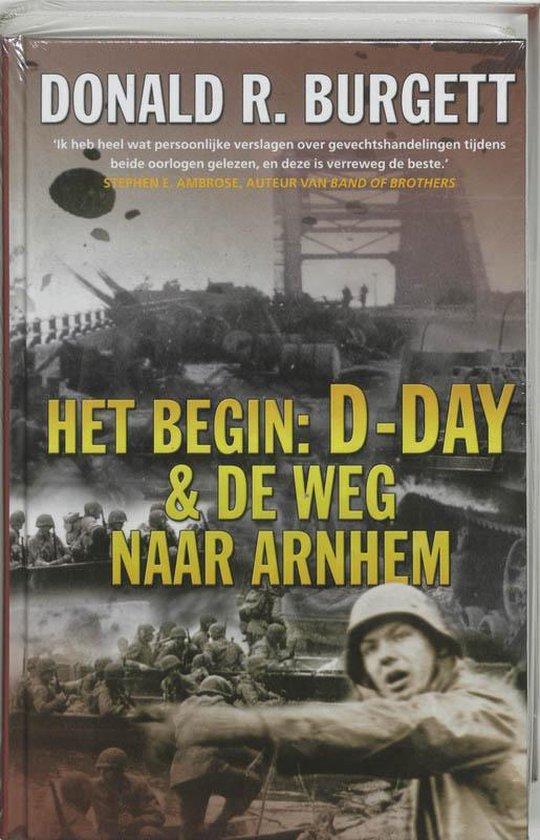 Het Begin: D-Day & De Weg Naar Arnhem - Donald R. Burgett   Fthsonline.com