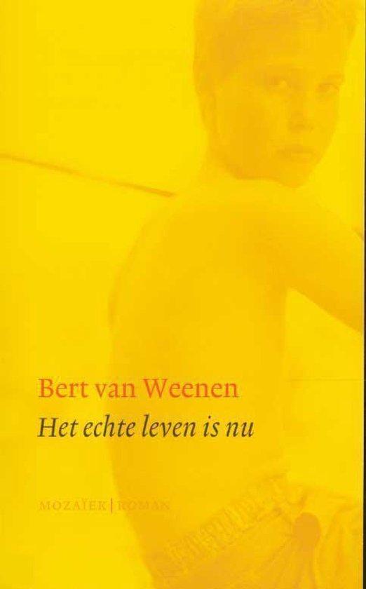 Het Echte Leven Is Nu - Bert van Weenen |