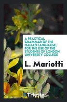 A Practical Grammar of the Italian Language; For the Use of the Students of London University College