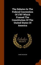 The Debates in the Federal Convention of 1787 Which Framed the Constitution of the United States of America