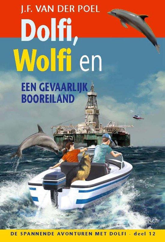 De spannende avonturen met Dolfi 12 - Dolfi, Wolfi en een gevaarlijk booreiland - J.F. van der Poel |