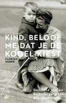 Boek cover Kind, beloof me dat je de kogel kiest. Duitsland 1945 en de ondergang van gewone mensen van Florian Huber (Paperback)