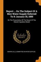 Report ... on the Subject of a New Water Supply Referred to It January 18, 1889