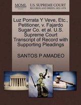 Luz Porrata y Veve, Etc., Petitioner, V. Fajardo Sugar Co. et al. U.S. Supreme Court Transcript of Record with Supporting Pleadings
