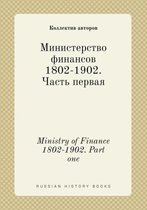 Ministry of Finance 1802-1902. Part One