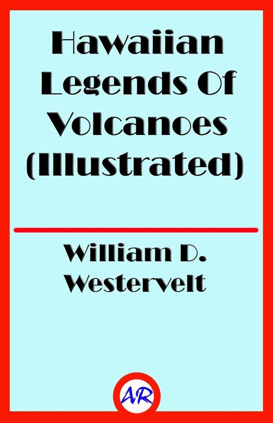 Hawaiian Legends Of Volcanoes (Illustrated)