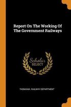 Report on the Working of the Government Railways