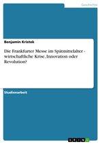 Die Frankfurter Messe im Spätmittelalter - wirtschaftliche Krise, Innovation oder Revolution?