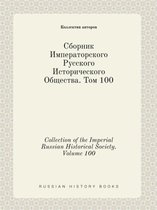Collection of the Imperial Russian Historical Society. Volume 100