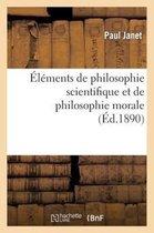 Elements de Philosophie Scientifique Et de Philosophie Morale