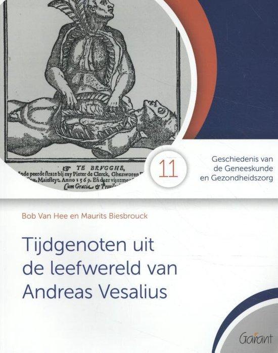 Geschiedenis van de Geneeskunde en de Gezondheidszorg 11 - Tijdgenoten uit de leefwereld van Vesalius - Bob van Hee |