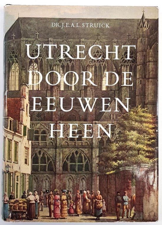 Utrecht door de eeuwen heen - J.E.A.L. Struick |