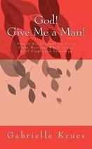 God! Give Me a Man!