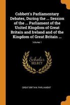 Cobbett's Parliamentary Debates, During the ... Session of the ... Parliament of the United Kingdom of Great Britain and Ireland and of the Kingdom of Great Britain ...; Volume 1