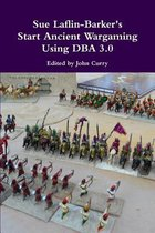 Sue Laflin-Barker's Start Ancient Wargaming Using DBA 3.0
