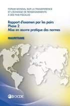 Forum mondial sur la transparence et l'echange de renseignements a des fins fiscales: Rapport d'examen par les pairs: Mauritanie 2016: Phase 2