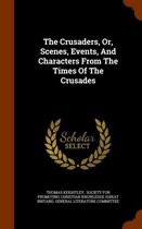 The Crusaders, Or, Scenes, Events, and Characters from the Times of the Crusades