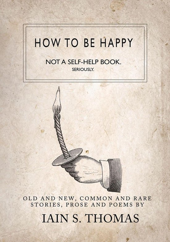 Boek cover How to be Happy: Not a Self-Help Book. Seriously. van Iain S. Thomas (Onbekend)