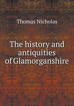 The History and Antiquities of Glamorganshire