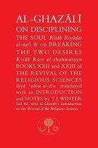 Al-Ghazali on Disciplining the Soul & on Breaking the Two Desires
