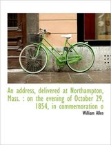 An Address, Delivered at Northampton, Mass.