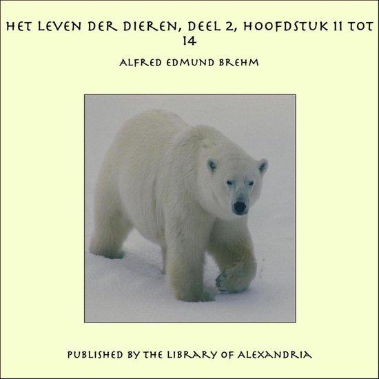 Het Leven der Dieren, Deel 2, Hoofdstuk 11 tot 14 - Alfred Edmund Brehm |