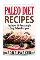 Paleo Diet Recipes - Includes 48 Amazingly Easy Paleo Recipes