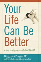 Afbeelding van Your Life Can Be Better: using strategies for Adult ADD/ADHD