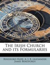 The Irish Church and Its Formularies