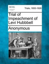 Trial of Impeachment of Levi Hubbbell