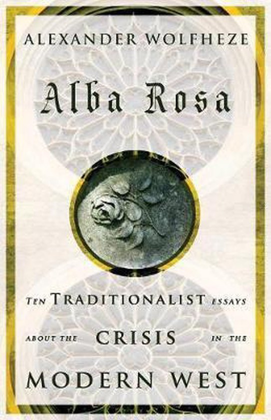 Alba Rosa: Ten Traditionalist Essays about the Crisis in the Modern West