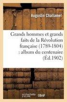 Grands hommes et grands faits de la Revolution francaise (1789-1804)