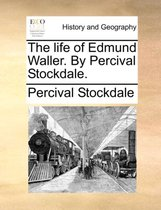 The Life of Edmund Waller. by Percival Stockdale.