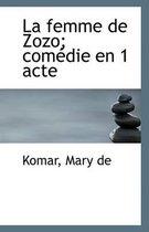 La Femme de Zozo; Comedie En 1 Acte