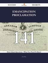 Emancipation Proclamation 141 Success Secrets - 141 Most Asked Questions On Emancipation Proclamation - What You Need To Know